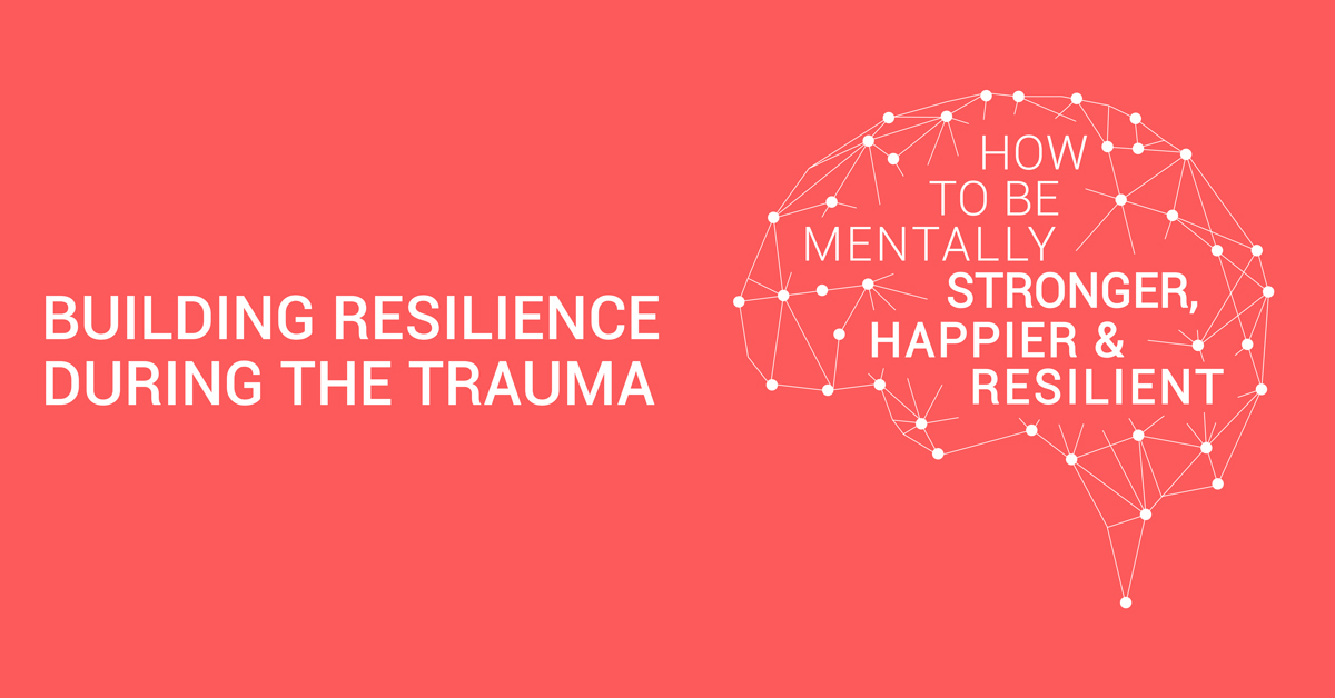 Building Resilience during the Trauma